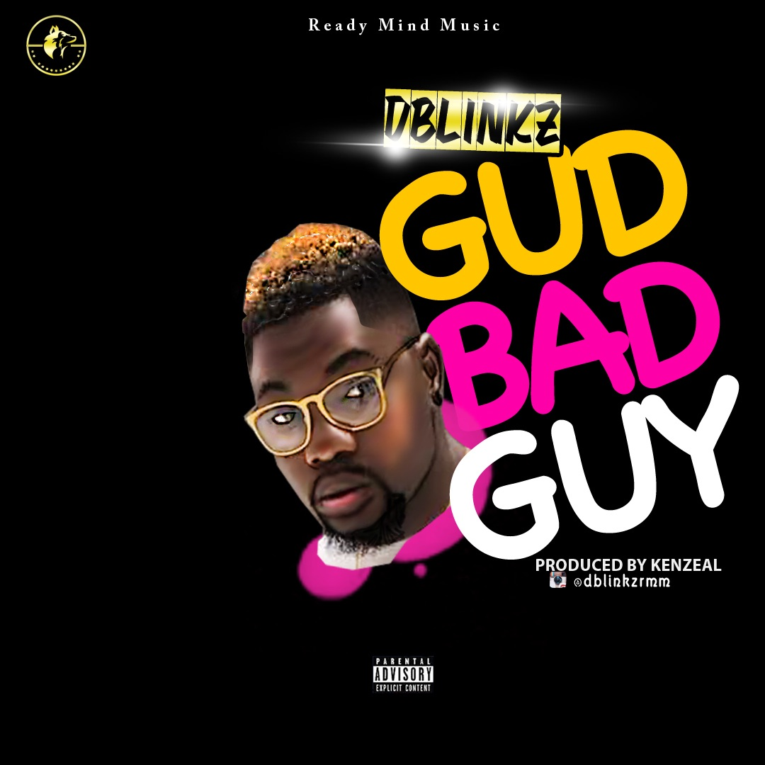 PREMIERE: D'BLINKZ – GUD BAD GUY
