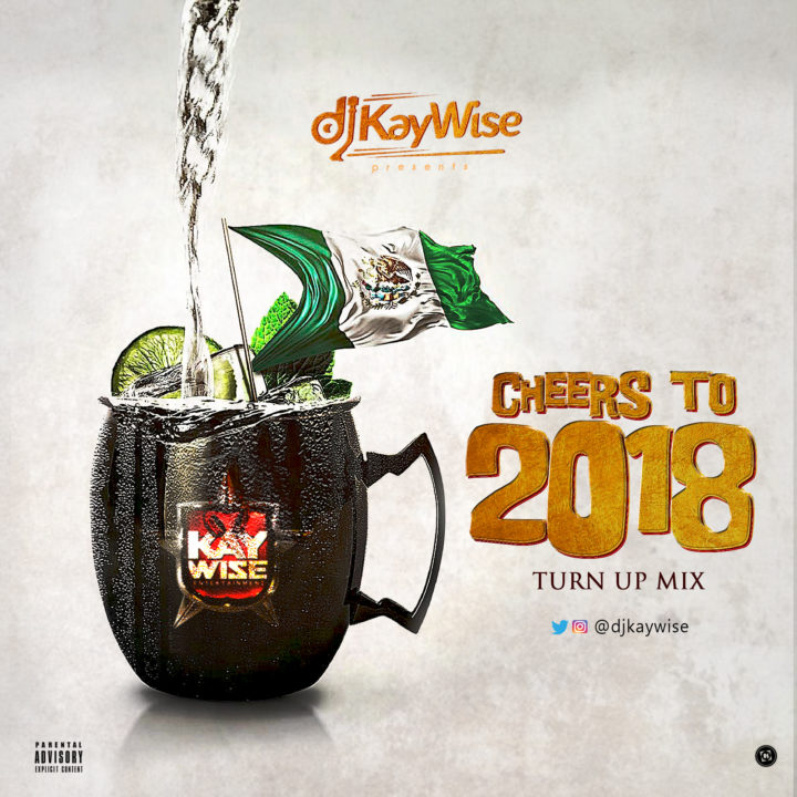 MIXTAPE: DJ Kaywise – Cheers To 2018 Turn Up Mix