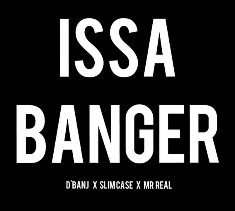 Fresh:  D'banj ft. Slimcase & Mr Real – Issa Banger