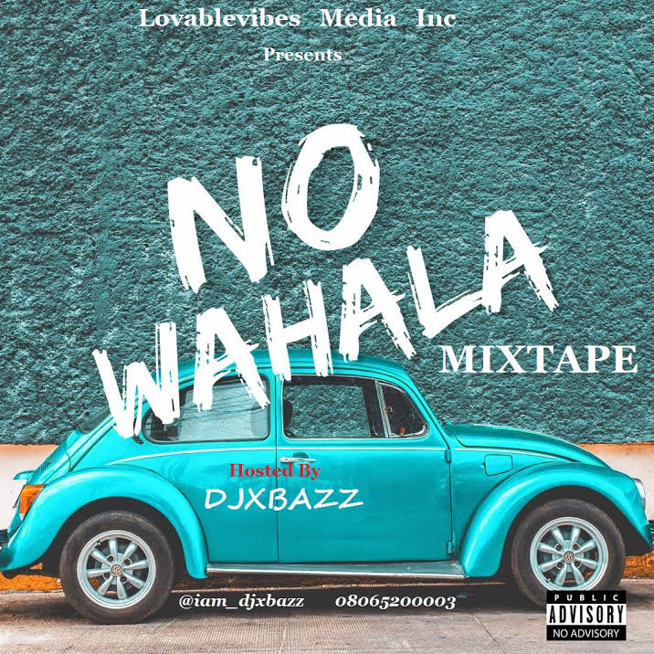 Mixtape: Djxbazz – NO WAHALA MIX