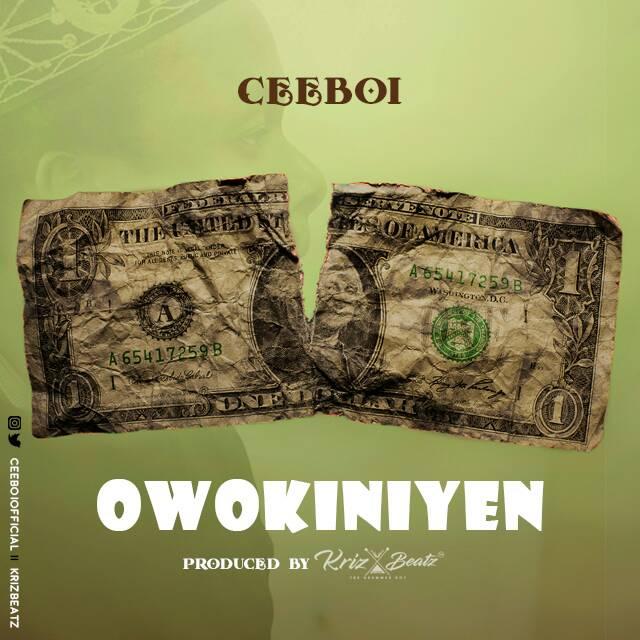 PREMIERE: CEEBOI – OWOKINIYEN (Prod. KrizBeatz)