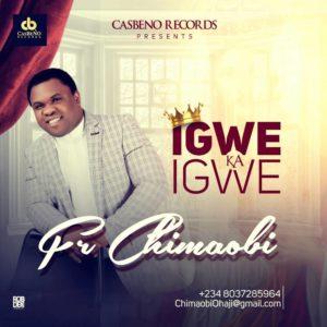 GOSPEL: Fr Chimaobi – Igwe Ka Igwe (Prod. by Pentouch)