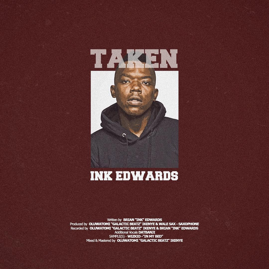 MUSIC PREMIERE: INK Edwards – Taken (Prod. By Galactic Beatz & Wale Sax)
