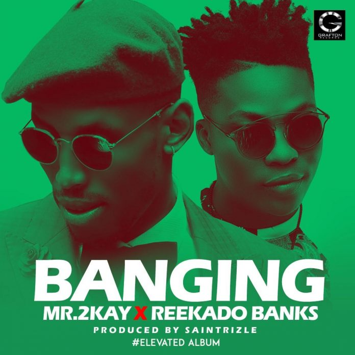 Music: Mr 2Kay – Banging ft. Reekado Banks