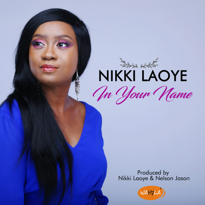 Gospel: Nikki Laoye – In Your Name
