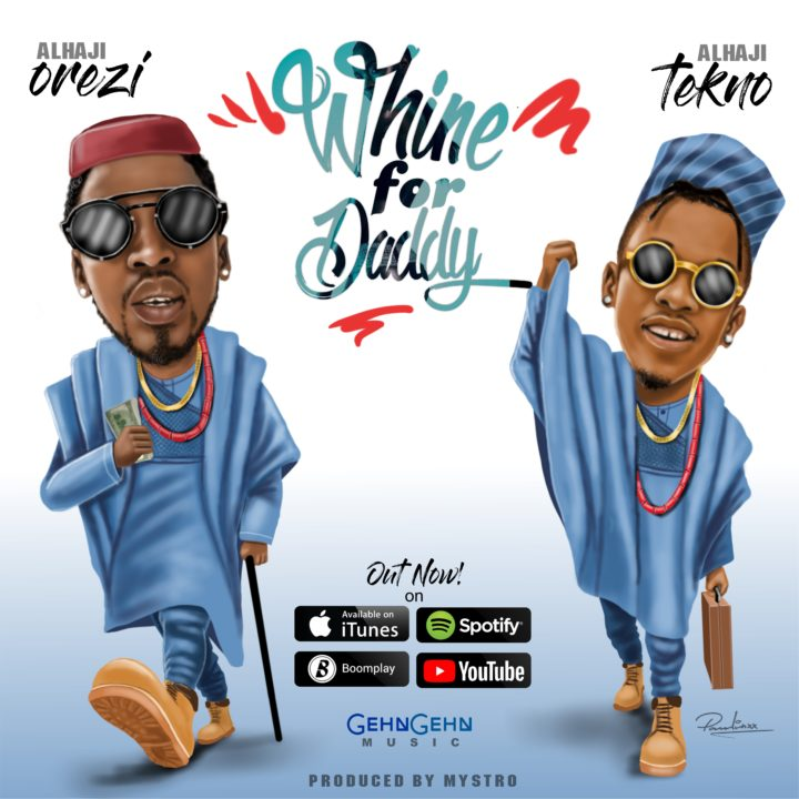 Music: Orezi ft. Tekno – Whine For Daddy