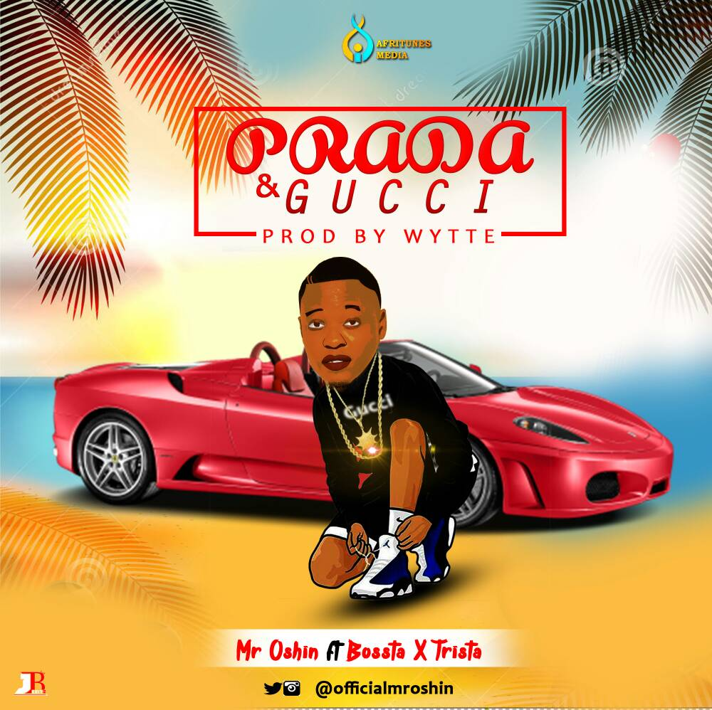 FRESH MUSIC: MR OSHIN -PRADA & GUCCI FT BOSSTA & TRISTA