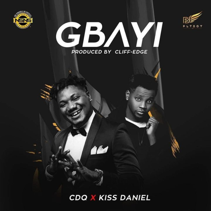 Fresh: CDQ x Kiss Daniel – GBAYI (prod. Cliff-Edge)