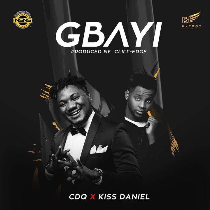 Fresh: CDQ x Kiss Daniel – GBAYI (prod. Cliff-Edge)