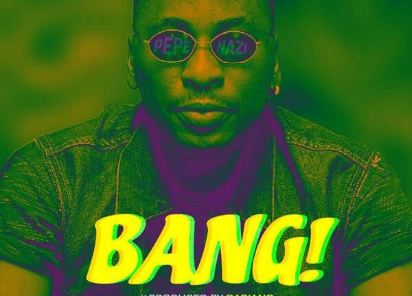 Music: Pepenazi – Bang
