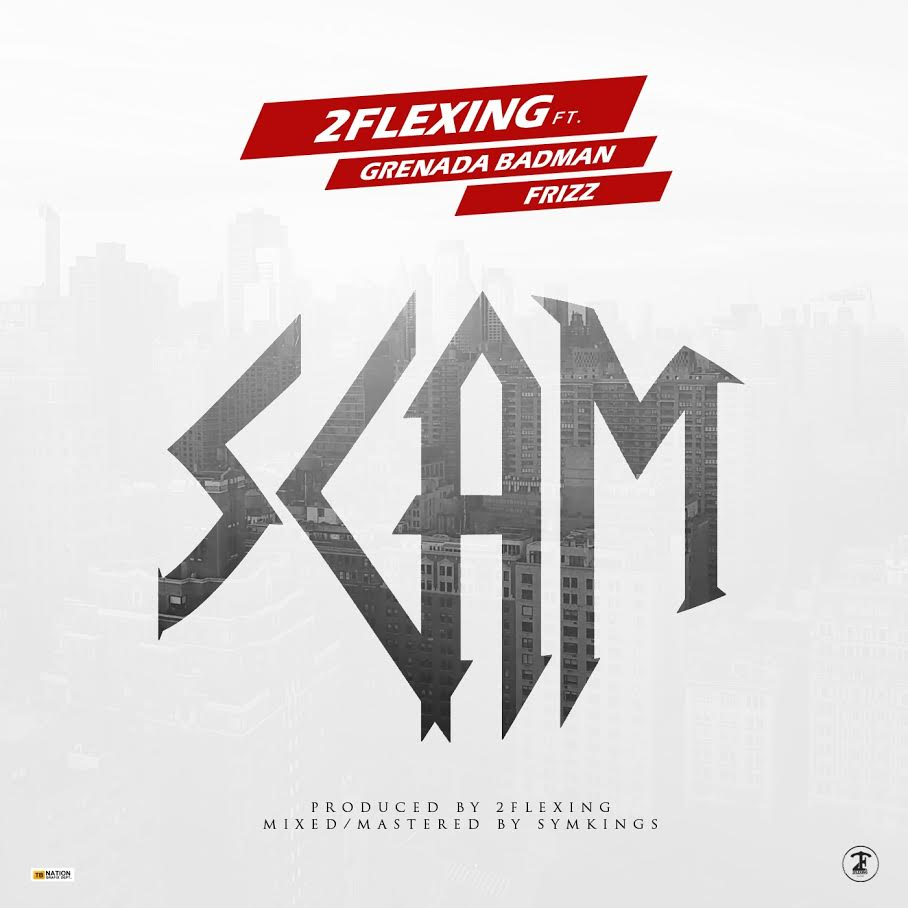 Music: 2Flexing Ft Grenada Badman, Frizz – SCAM