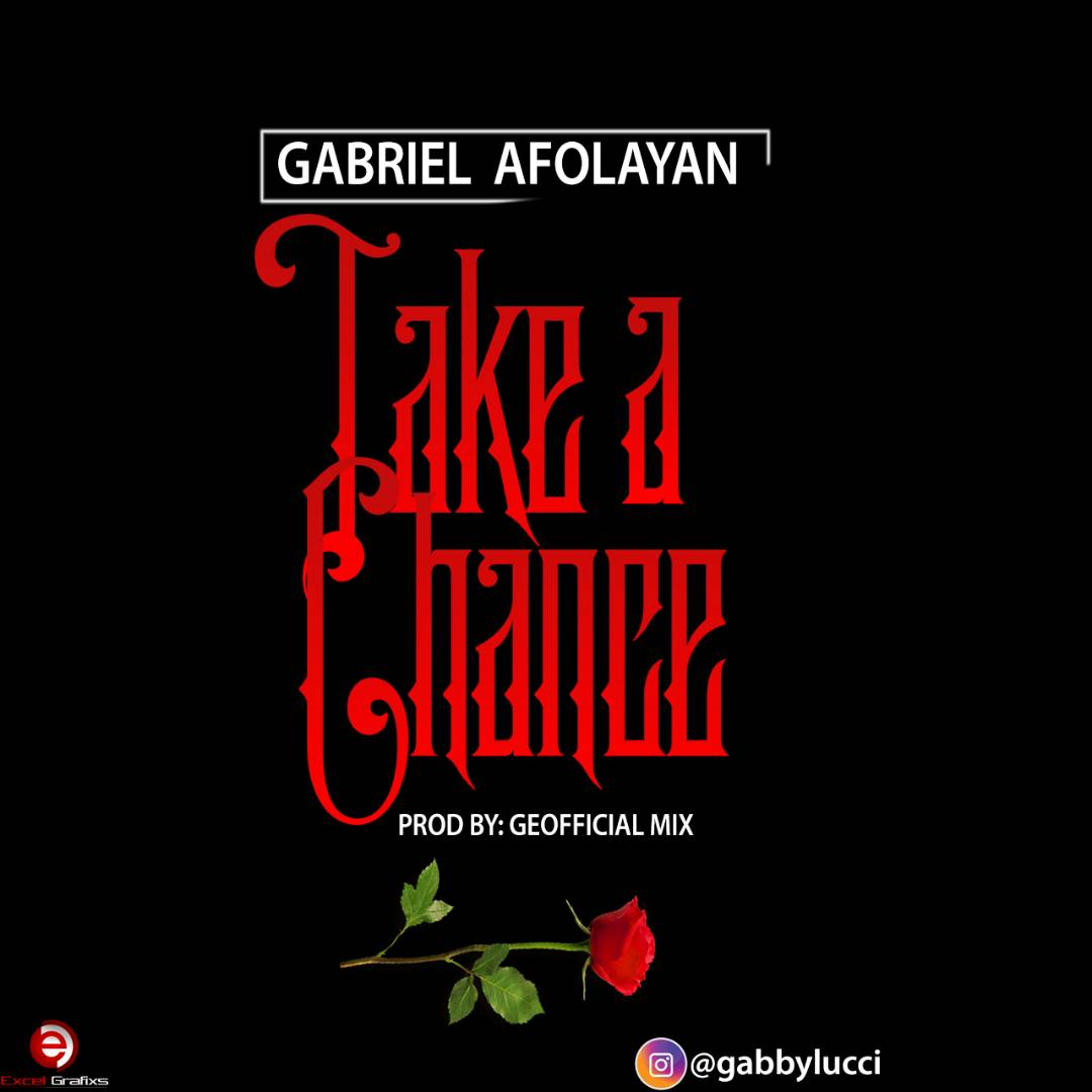 Music: Gabriel Afolayan – Take A Chance (Prod. Geofficialmix)