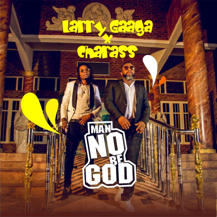 VIDEO: Larry Gaaga ft. Charass – Man No Be God