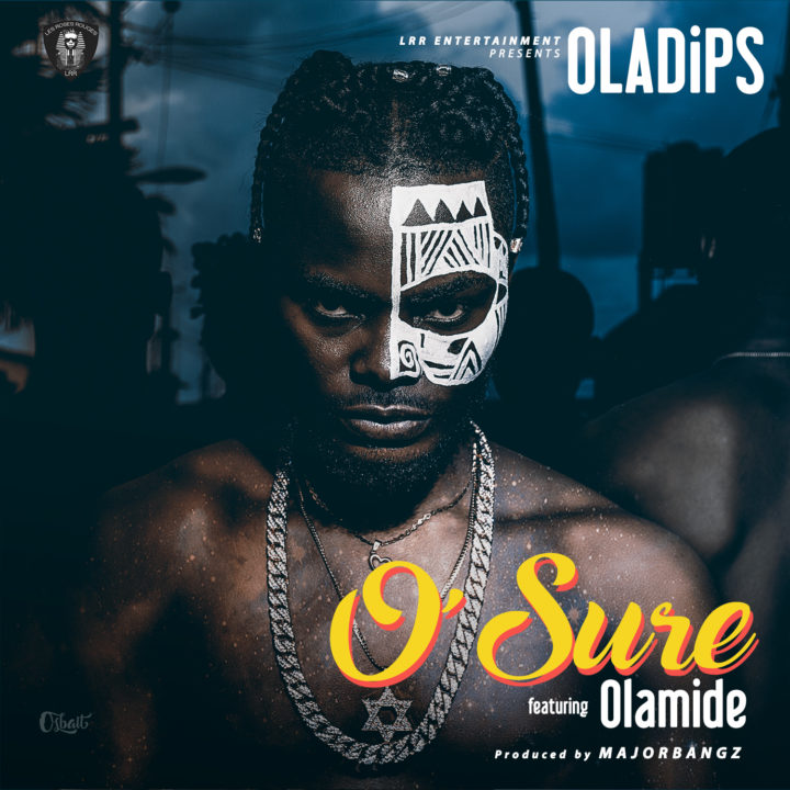 MUSIC: Oladips feat. Olamide – O'Sure