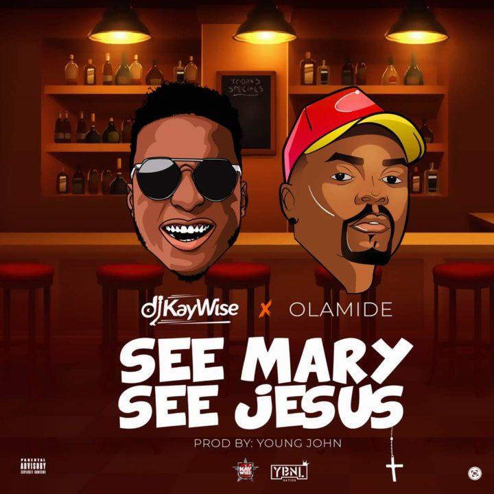 Fresh: DJ Kaywise X Olamide – See Mary See Jesus