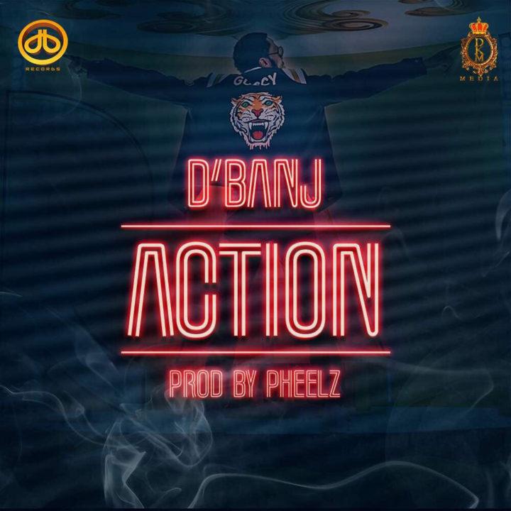 Music: D'banj – Action (Prod. Pheelz)