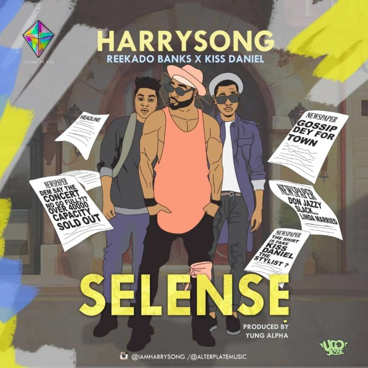 Music: Harrysong ft. Kiss Daniel X Reekado Banks – Selense