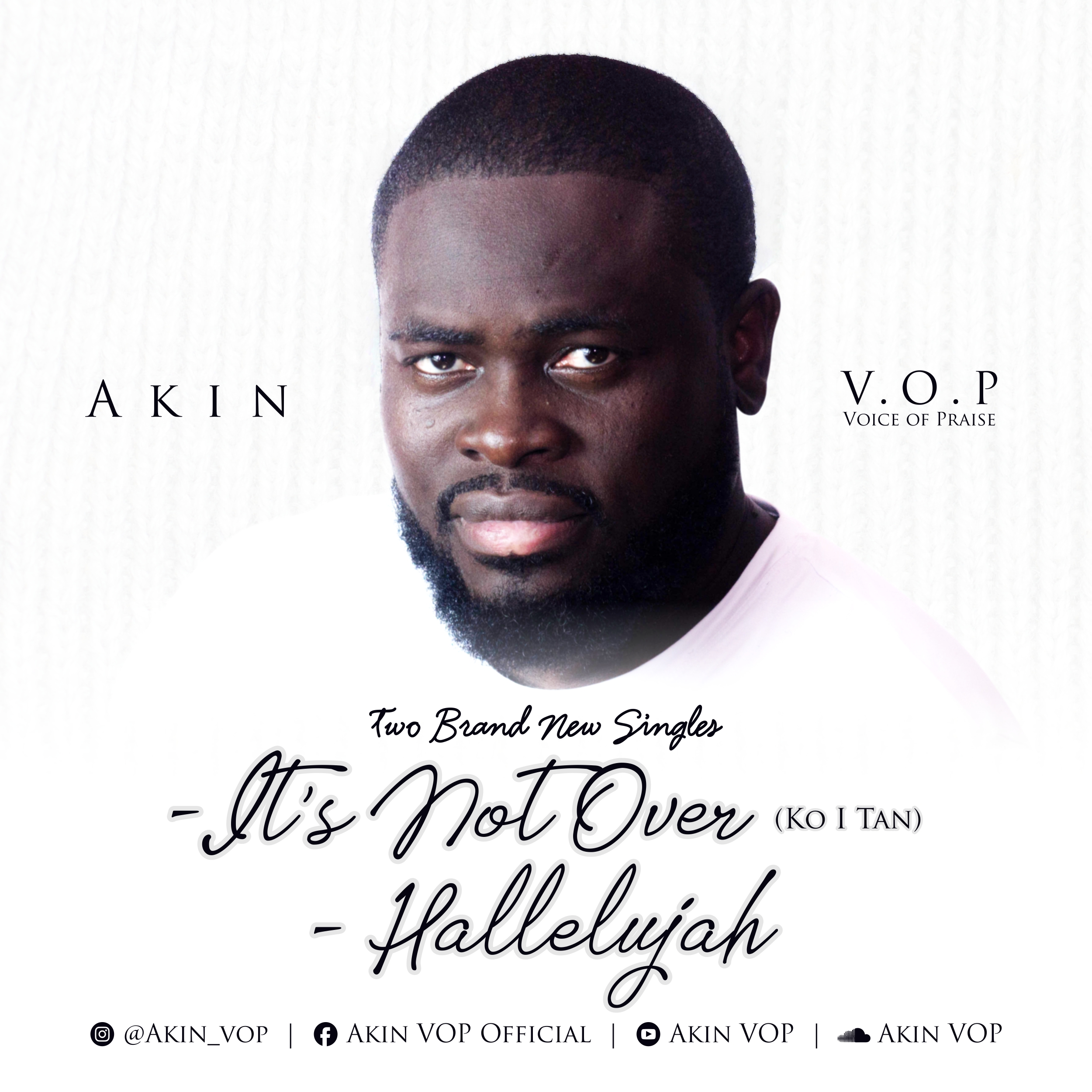 MUSIC: AKIN VOP – IT'S NOT OVER + HALLELUYAH