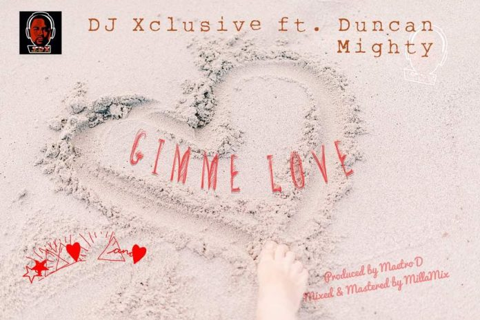VIDEO: DJ Xclusive – Gimme Love Ft. Duncan Mighty