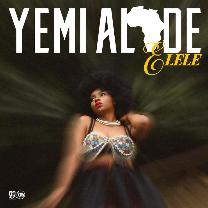 FRESH MUSIC: YEMI ALADE – ELELE (PRODUCED BY EGAR BOI)