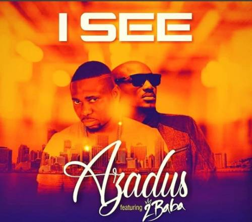 Music: Azadus – I See ft. 2Baba