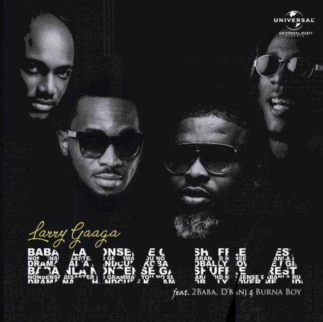 Music: Larry Gaaga – Baba Nla ft. 2Baba x D'banj x Burna Boy
