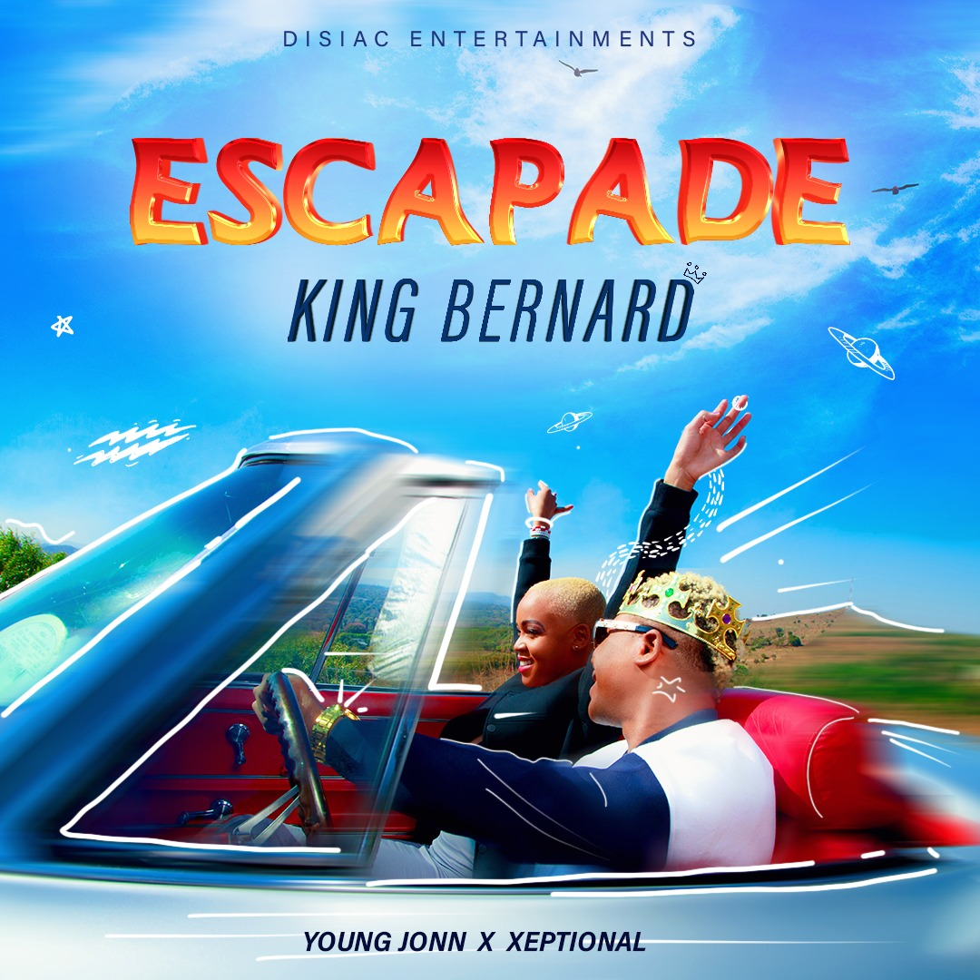 MUSIC: King Bernard – Escapade (prod. Xeptional x Young Jonn)