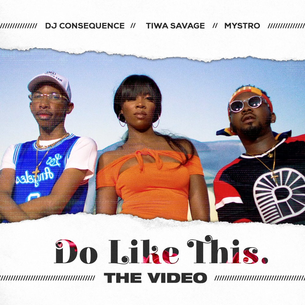 VIDEO: DJ Consequence x Tiwa Savage x Mystro – Do Like This