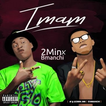 Video + Audio- 2MIN FT. BMANCHI – IMAM | @2min_ime