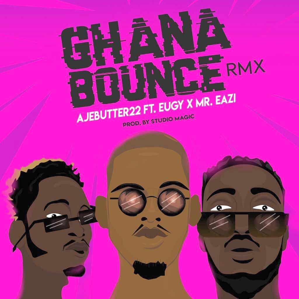 Music: Ajebutter22 – Ghana Bounce (Remix) ft. Mr. Eazi & Eugy