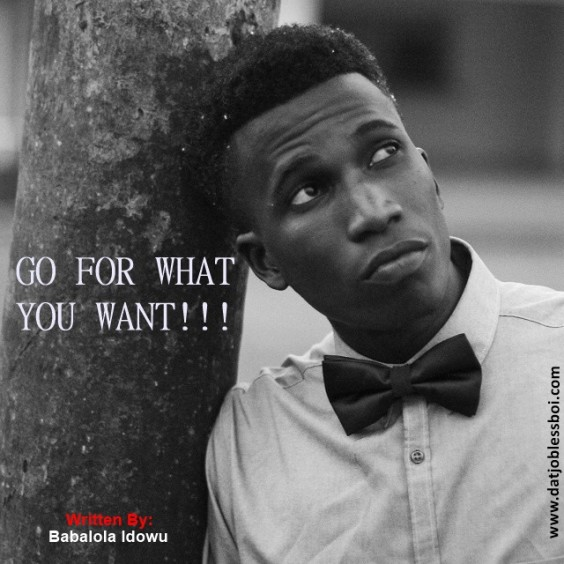 Motivational: Go For What You Want by Babalola Idowu