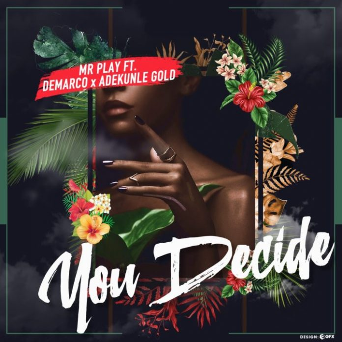 music:Mr Play – You Decide ft. Demarco X Adekunle Gold