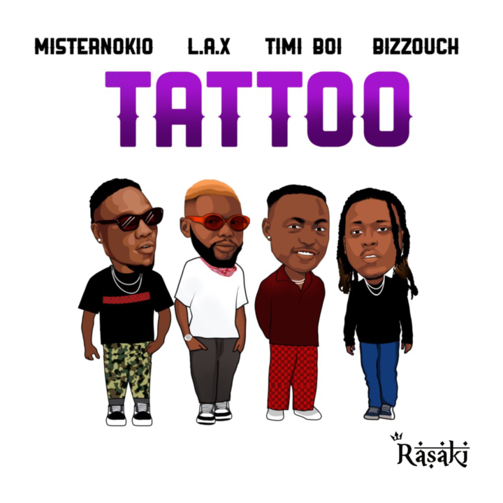 music:Rasaki Records Presents: Misternokio x L.A.X x Timi Boi x Bizzouch – TATTOO