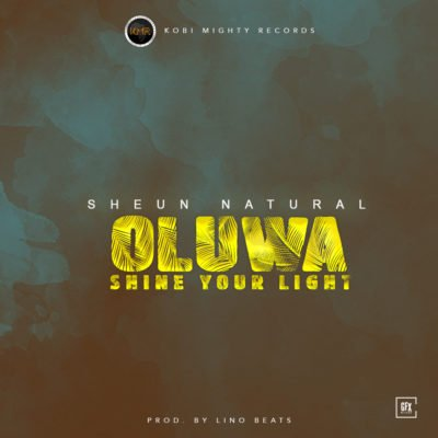 "MUSIC:Sheun Natural – ""Oluwa Shine your Light"""