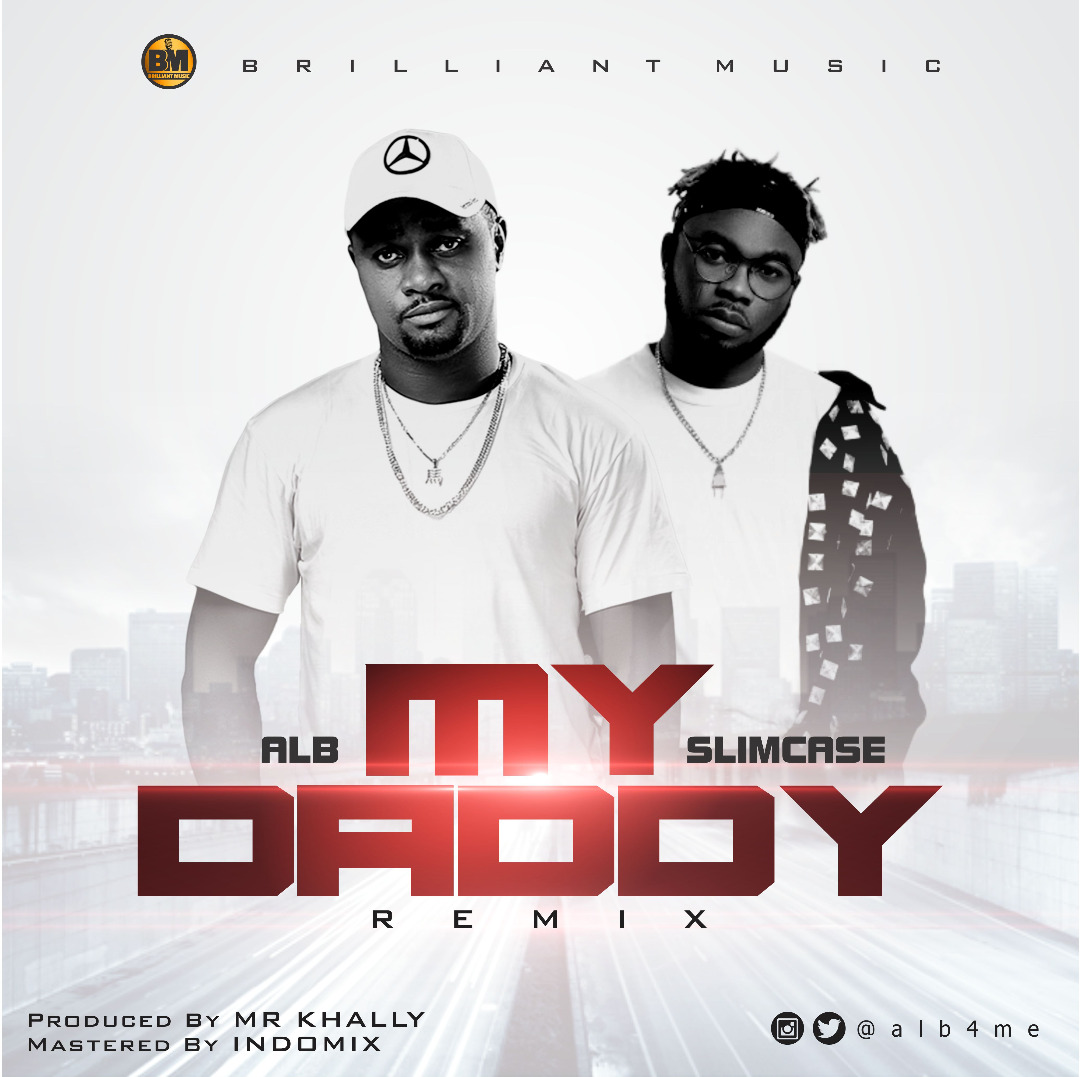 MUSIC:ALB ft. Slimcase – My Daddy (Remix)