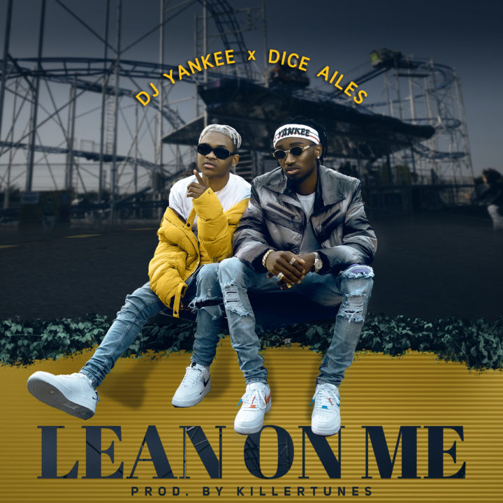 VIDEO: DJ Yankee – Lean On Me ft. Dice Ailes