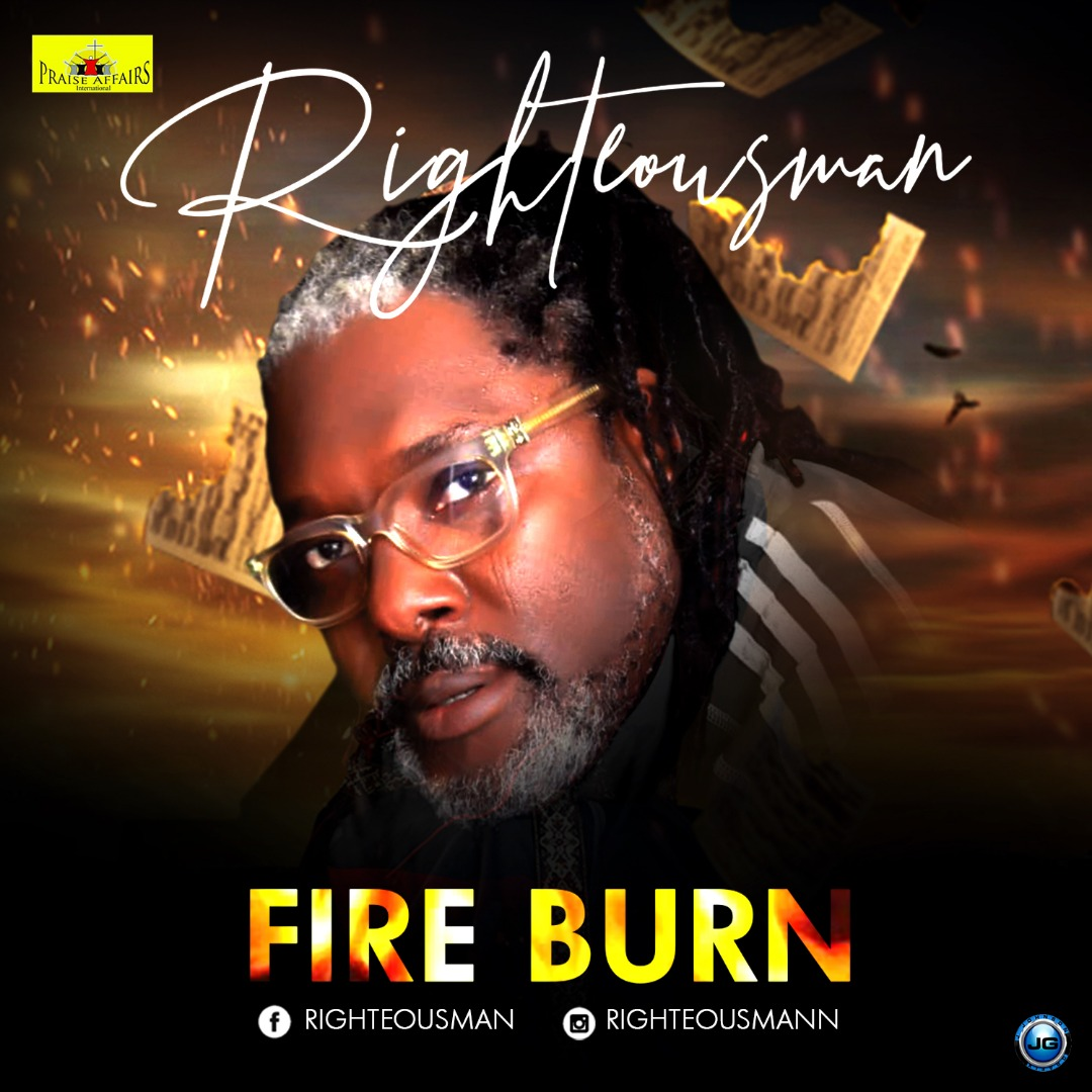 VIDEO: Righteousman – Fire Burn | @iamrighteousman