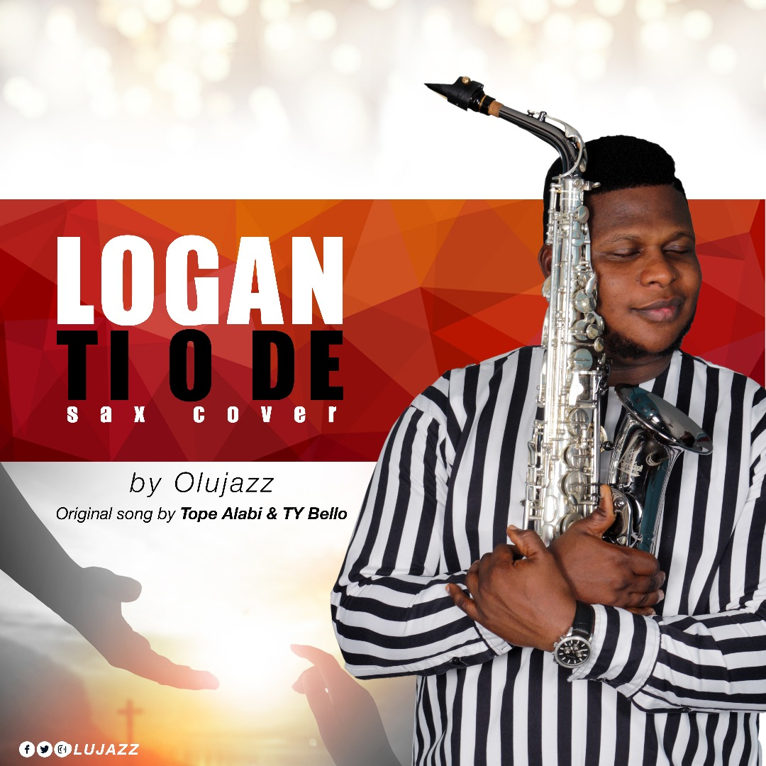 Music: Olujazz x Tope Alabi X TY Bello – Logan Ti O DE (Sax Version)