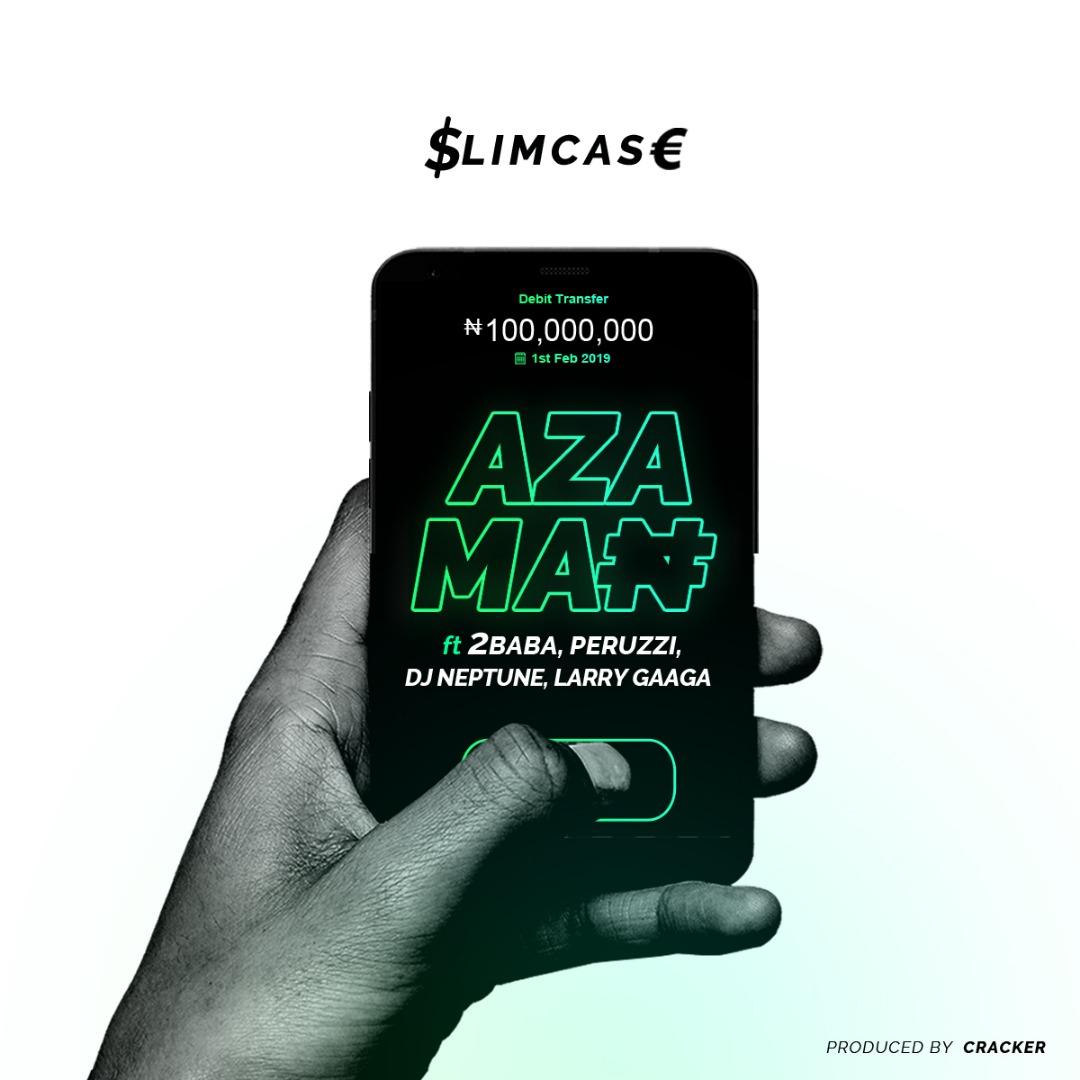 Music: Slimcase – Azaman ft. 2Baba, Peruzzi, DJ Neptune & Larry Gaaga