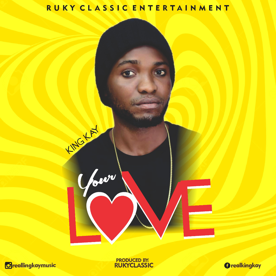 NEW MUSIC: KING KAY – Your Love