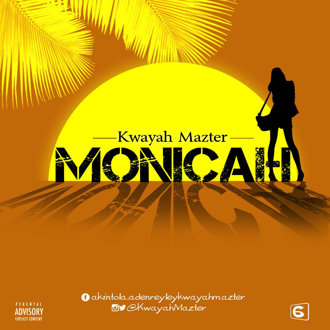 Music: Kwayah Mazter – MONICAH | @KwayahMazter