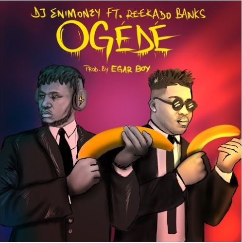 STREAM: DJ Enimoney ft. Reekado Banks – Ogede