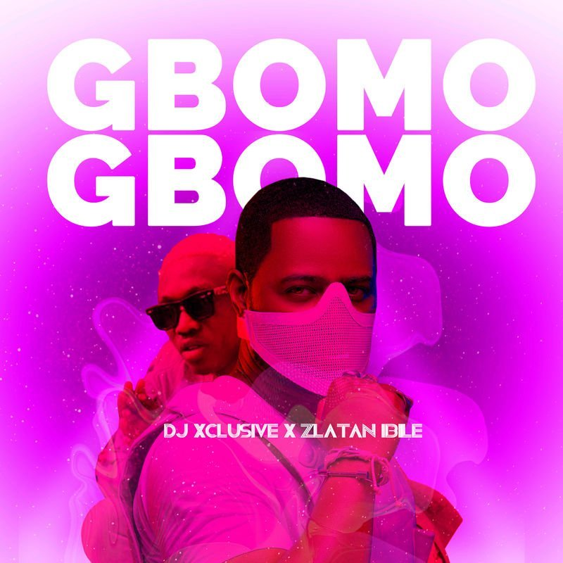Fresh: DJ Xclusive x Zlatan – Gbomo Gbomo