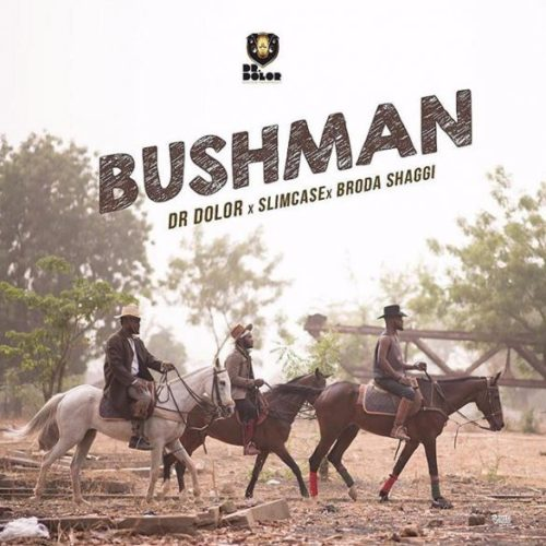 "Music: Dr Dolor x Slimcase x Broda Shaggi – ""Bush Man"""