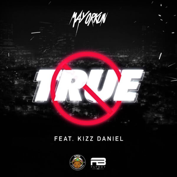 Fresh: Mayorkun – True ft. Kizz Daniel