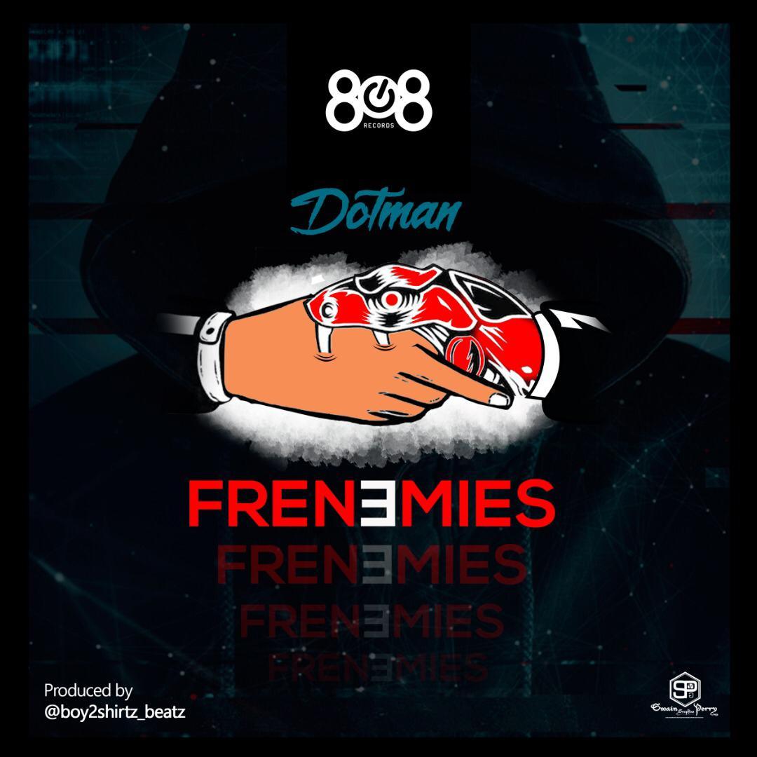 Music: Dotman – Frenemies (Prod. 2Shirtz)