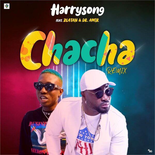 Music: Harrysong – Chacha (Remix) ft. Zlatan
