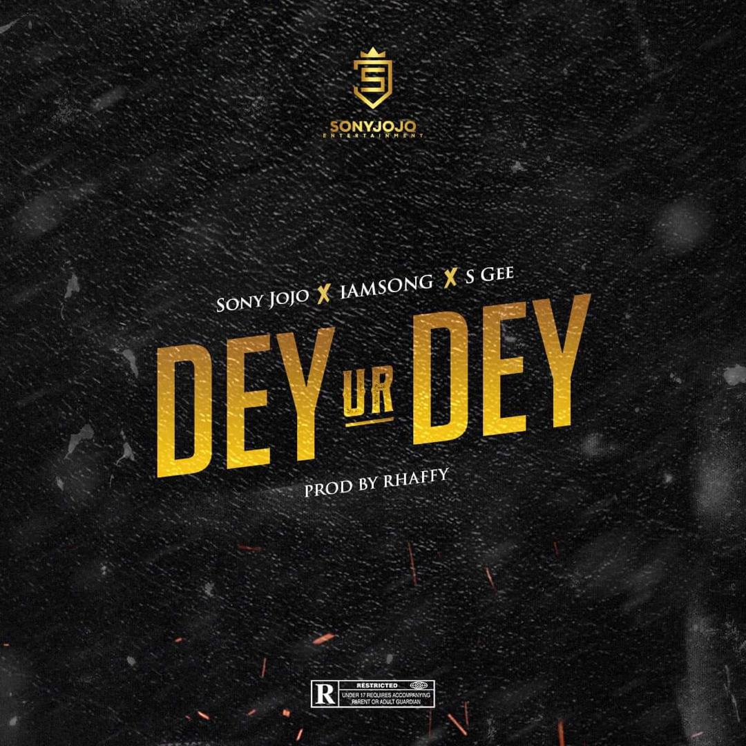 Video: Sony Jojo – Dey Ur Dey ft. Sgee & Iamsong