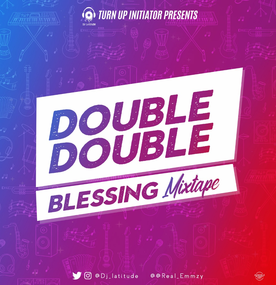 MIXTAPE: DJ LATITUDE – DOUBLE DOUBLE BLESSING