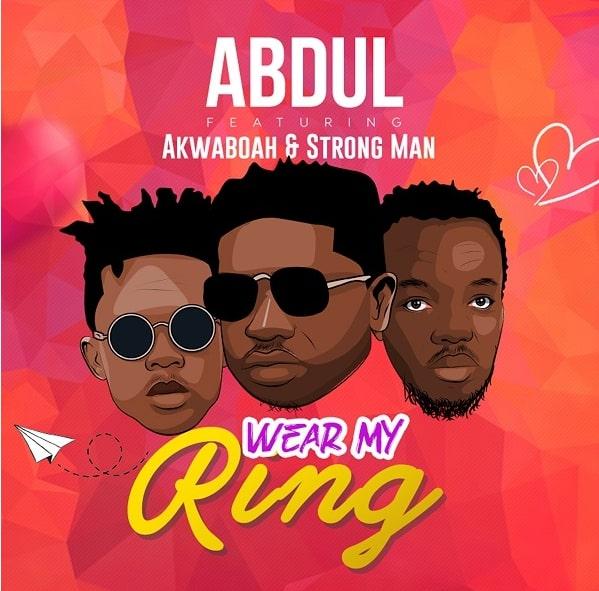 VIDEO: Abdul – Wear My Ring ft. Akwaboah & Strongman